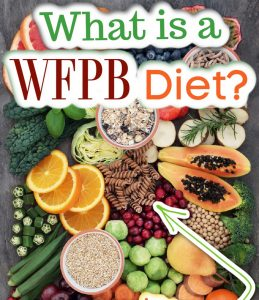 What is a Whole Food Plant-Based Diet (WFPB)?
